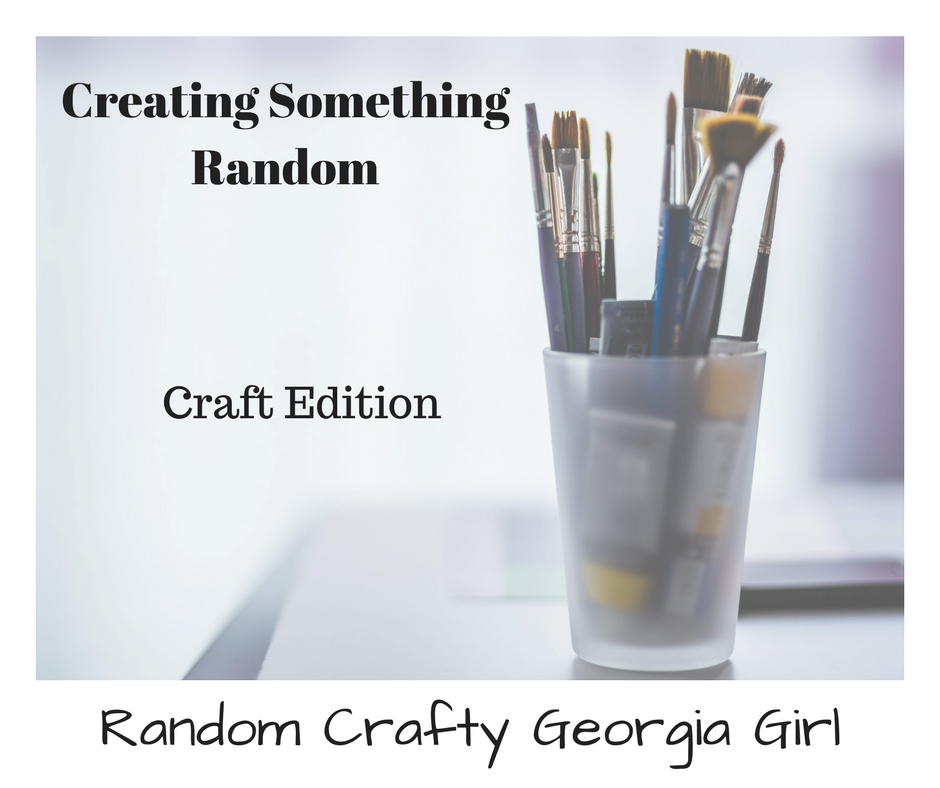 Creating SOmething Random- Random Crafty Georgia Girl